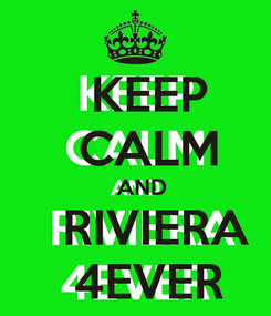 Poster:   KEEP   CALM   AND    RIVIERA   4EVER