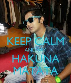 Poster:  KEEP CALM AND SAY HAKUNA MATATA