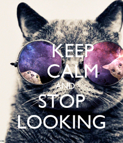 Poster:     KEEP     CALM     AND  STOP LOOKING