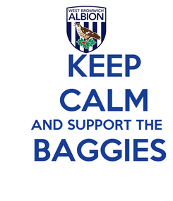 Poster:     KEEP     CALM      AND SUPPORT THE    BAGGIES