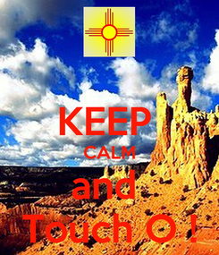 Poster:  KEEP  CALM and  Touch O !