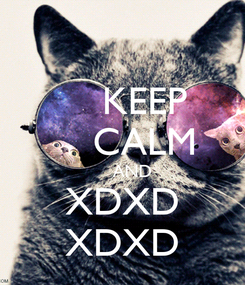 Poster:     KEEP     CALM     AND XDXD XDXD