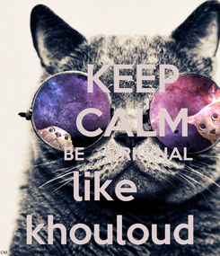 Poster:     KEEP     CALM        BE    ORIGINAL like  khouloud
