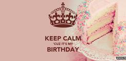 Poster:  KEEP CALM 'CUZ IT'S MY BIRTHDAY