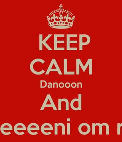 Poster:  KEEP CALM Danooon And 7beeeeni om ras