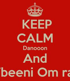 Poster:  KEEP CALM Danooon And  7beeni Om ras