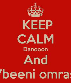 Poster:  KEEP CALM Danooon And 7beeni omras