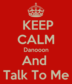 Poster:  KEEP CALM Danooon And  Talk To Me