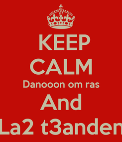 Poster:  KEEP CALM Danooon om ras And La2 t3anden