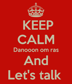Poster:  KEEP CALM Danooon om ras And Let's talk