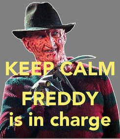 Poster:  KEEP CALM  FREDDY is in charge