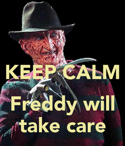 Poster:  KEEP CALM  Freddy will take care