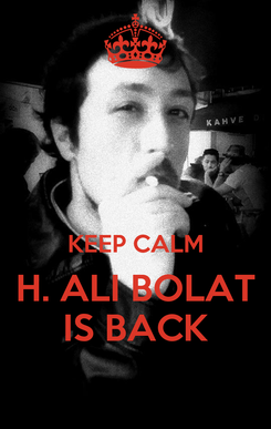 Poster:   KEEP CALM H. ALI BOLAT IS BACK