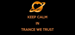 Poster:  KEEP CALM IN TRANCE WE TRUST