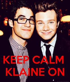 Poster:    KEEP CALM  KLAINE ON
