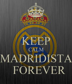 Poster:  KEEP CALM  MADRIDISTA     FOREVER