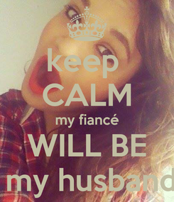 Poster:  keep   CALM  my fiancé   WILL BE    my husband