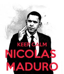 Poster:   KEEP CALM NICOLAS  MADURO
