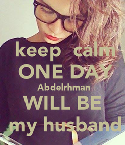 Poster:  keep  calm  ONE DAY  Abdelrhman  WILL BE    my husband