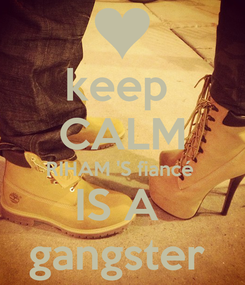 Poster:  keep   CALM RIHAM 'S fiancé   IS A    gangster