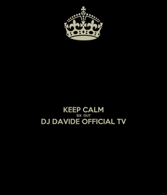 Poster:  KEEP CALM SIX  OUT DJ DAVIDE OFFICIAL TV