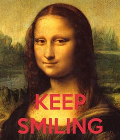 Poster:    KEEP SMILING