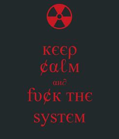 Poster: кєєρ ¢αℓм αи∂ fυ¢к тнє ѕуѕтєм