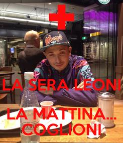 Poster:   LA SERA LEONI LA MATTINA... COGLIONI