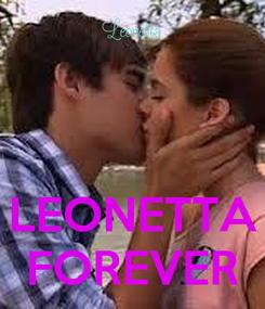 Poster:    LEONETTA FOREVER