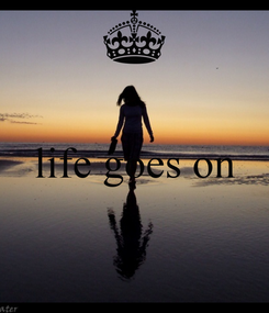 Poster:  life goes on