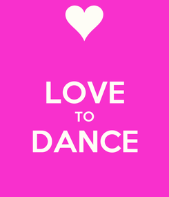 Poster:  LOVE TO DANCE