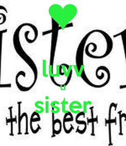Poster:  luvv u sister