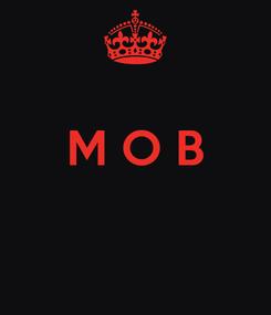 Poster:  M O B