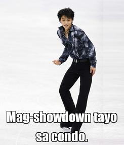 Poster:  Mag-showdown tayo sa condo.