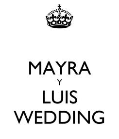 Poster:  MAYRA Y LUIS WEDDING