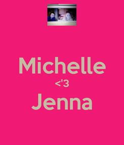 Poster:  Michelle <'3 Jenna