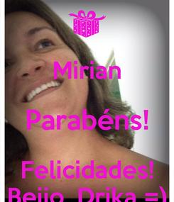 Poster:  Mirian Parabéns! Felicidades! Beijo, Drika =)