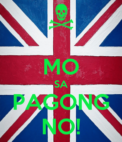 Poster:  MO SA PAGONG NO!
