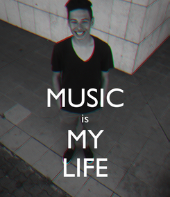 Poster:  MUSIC is MY LIFE