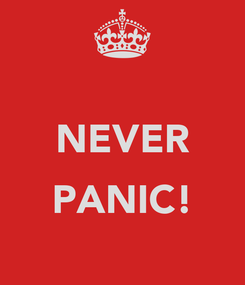 Poster:  NEVER  PANIC!