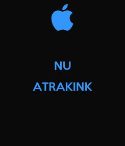 Poster:  NU ATRAKINK