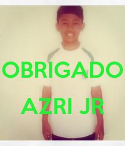 Poster:  OBRIGADO  AZRI JR
