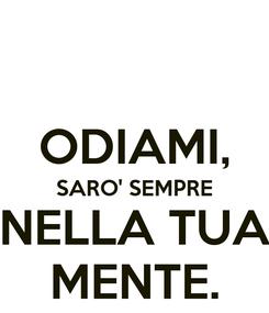 Poster:  ODIAMI, SARO' SEMPRE NELLA TUA MENTE.