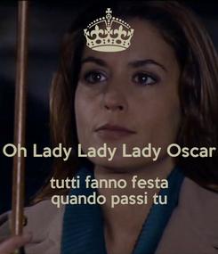 Poster:   Oh Lady Lady Lady Oscar tutti fanno festa quando passi tu