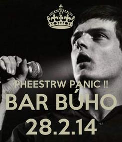 Poster:   PHEESTRW PANIC !! BAR BÚHO 28.2.14