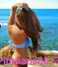 Poster:     Pimpananà :3