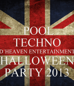 Poster:   POOL  TECHNO D´HEAVEN ENTERTAINMENT  HALLOWEEN  PARTY 2013