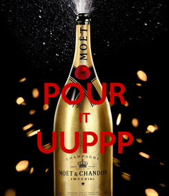 Poster: . POUR IT UUPPP