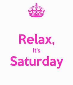 Poster:  Relax, It's Saturday