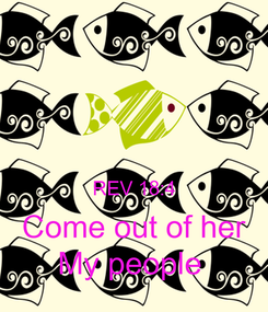 Poster:   REV 18:4 Come out of her My people